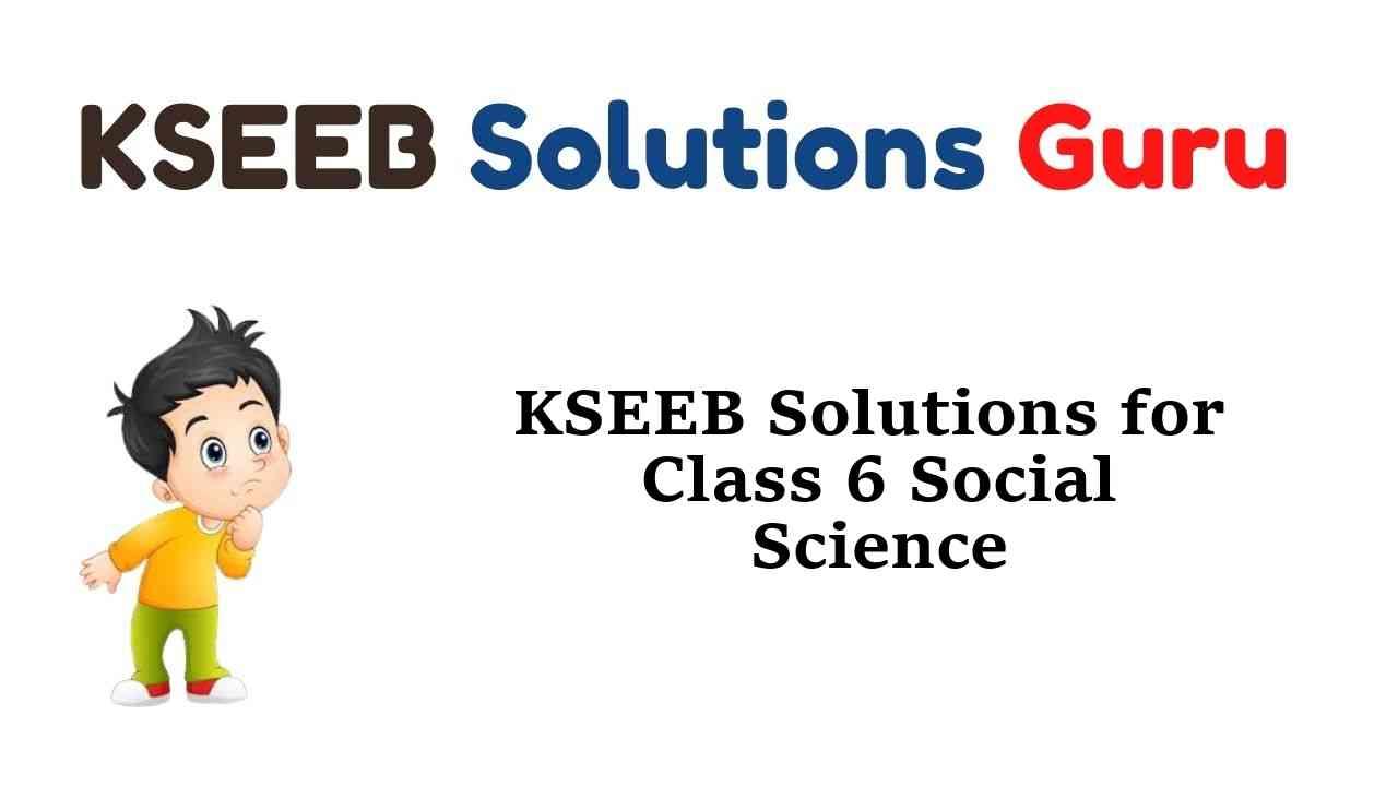 KSEEB Solutions for Class 6 Social Science Karnataka State Syllabus