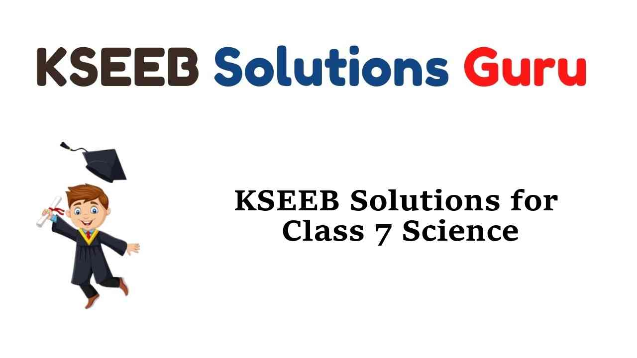 KSEEB Solutions for Class 7 Science Karnataka State Syllabus