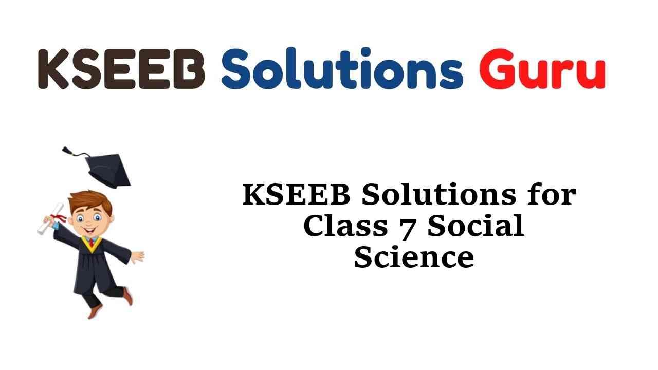 KSEEB Solutions for Class 7 Social Science Karnataka State Syllabus