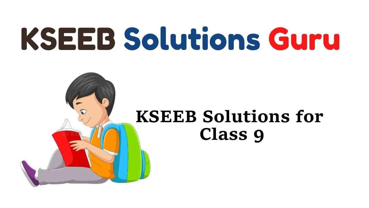 KSEEB Solutions for Class 9 Karnataka State Syllabus