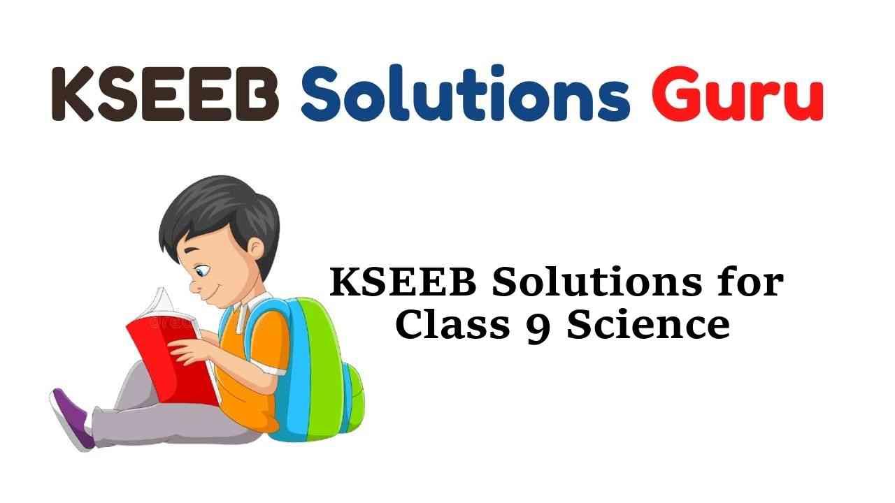KSEEB Solutions for Class 9 Science Karnataka State Syllabus