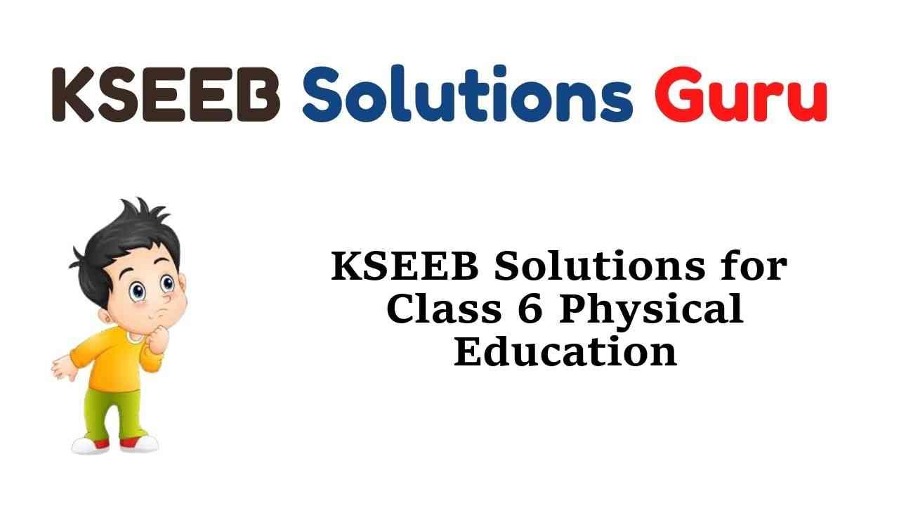 KSEEB Solutions for Class 6 Physical Education Karnataka State Syllabus