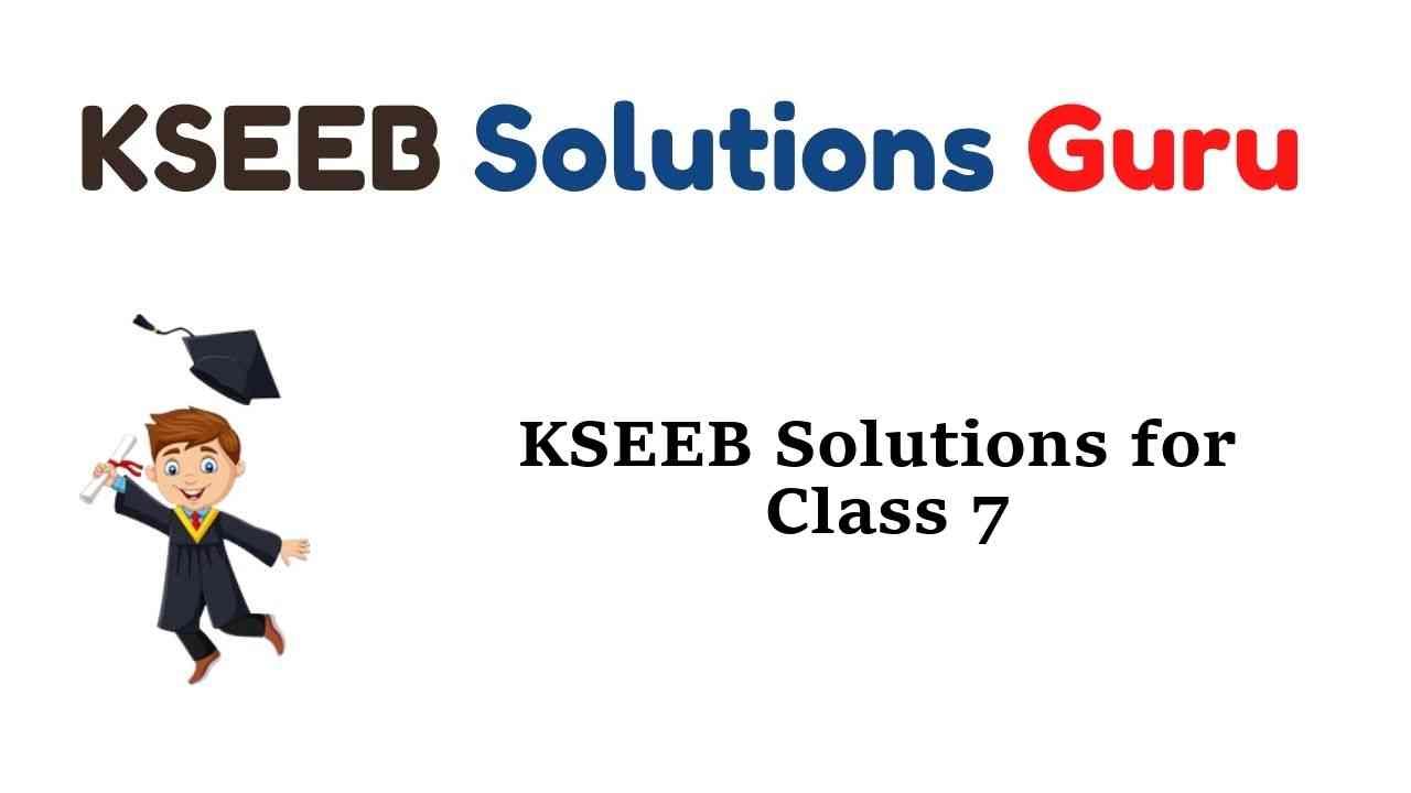 KSEEB Solutions for Class 7 Karnataka State Syllabus