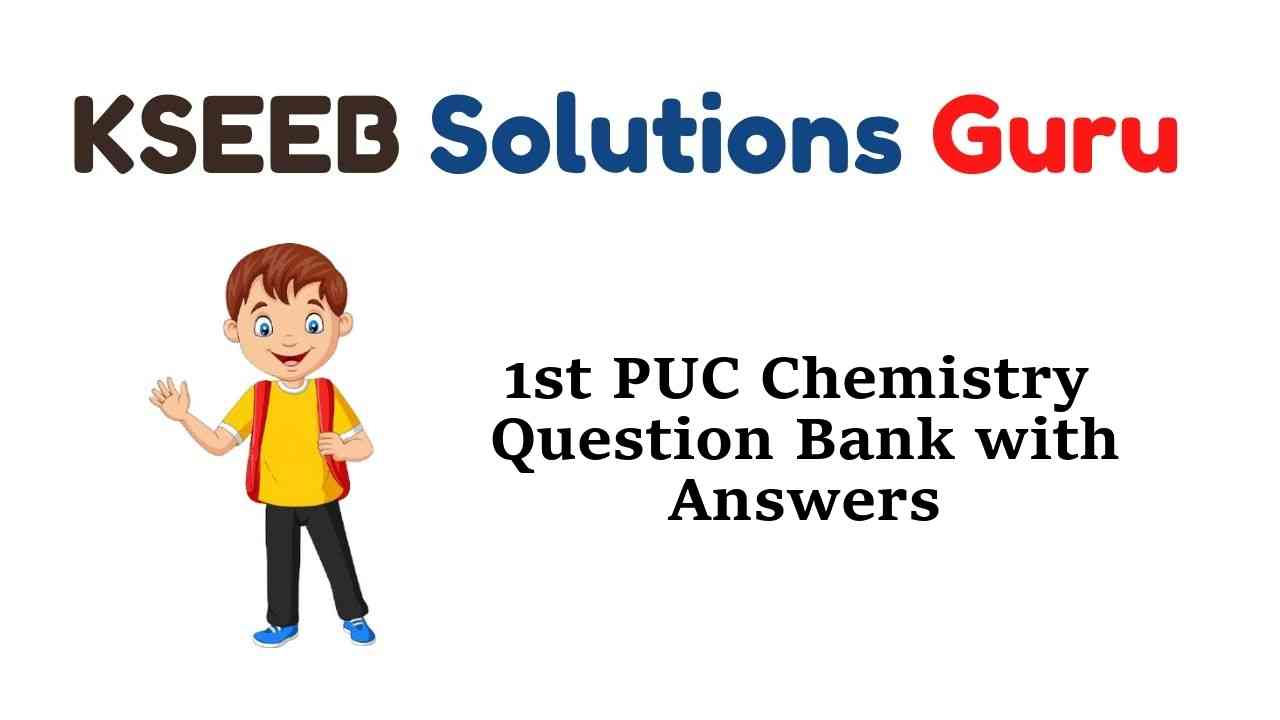 1st PUC Chemistry Question Bank with Answers Karnataka